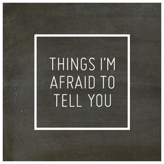 Things I'm Afraid to Tell You Creature Comforts ❤ liked on Polyvore featuring text, pictures and quotes