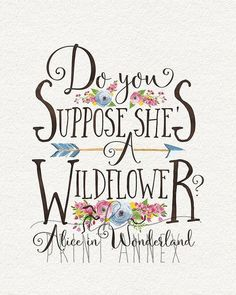 Alice In Wonderland Nursery PRINTABLE - Woodland wall art - Do you suppose she's a wildflower - Baby Shower Gift - Baby Girl - - disney - Pictures on Wall ideas Alice And Wonderland Quotes, Alice In Wonderland Party, Wildflower Baby Shower, Chesire Cat, 1 Tattoo, Disney Quotes, Alice Quotes, Girly Quotes, Movie Quotes