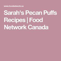 Sarah's Pecan Puffs Recipes | Food Network Canada