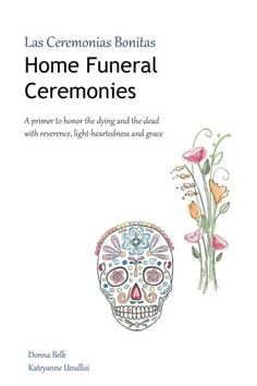 Home Funeral Ceremonies: A primer to honor the dying and the dead with reverence, light-heartedness and grace by Donna Belk http://www.amazon.com/dp/1516867742/ref=cm_sw_r_pi_dp_5lPmwb1424Q9R
