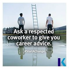 Ask a respected coworker to give you career advice.  #StartAChange