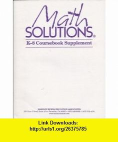 Math Solutions K-8 Coursebook Supplement (9780941355384) Marilyn Burns , ISBN-10: 0941355381  , ISBN-13: 978-0941355384 ,  , tutorials , pdf , ebook , torrent , downloads , rapidshare , filesonic , hotfile , megaupload , fileserve