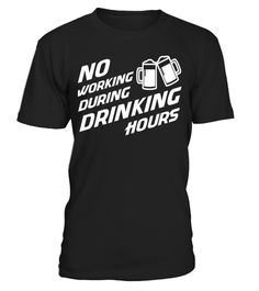 """# No Working During Drinking Hours - Funny Drunk Beer T-Shirt .  Special Offer, not available in shops      Comes in a variety of styles and colours      Buy yours now before it is too late!      Secured payment via Visa / Mastercard / Amex / PayPal      How to place an order            Choose the model from the drop-down menu      Click on """"Buy it now""""      Choose the size and the quantity      Add your delivery address and bank details      And that's it!      Tags: If you have a certain…"""