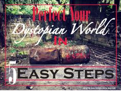 Write dystopian fiction? Perfect your world with these 5 steps