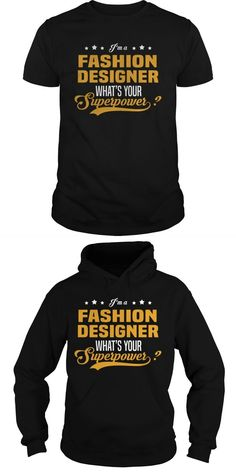 Im A Fashion Designer. Whats Your Superpower?  Guys Tee Hoodie Sweat Shirt Ladies Tee Guys V-Neck Ladies V-Neck Unisex Tank Top Unisex Longsleeve Tee Fashion Designer T-shirt Mens Designer Fashion T Shirts Designing A Fashion T-shirt Collection Fashion Angel Graphic T-shirt Designer