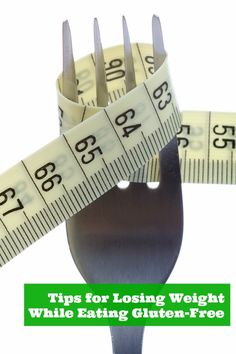 Tips to Losing Weight While Eating Gluten-Free