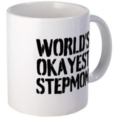 WORLDS OKAYEST STEPMOM Mugs on CafePress.com Mother's day gift for the stepmother in your life
