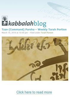 The portion, Tzav (Command), deals with rules of sacrificing, especially those related to priests. The portion mentions the commandment to donate the fertilizer, the gift offering, sin offering, guilt offering, peace offering, and the prohibition to eat animal fat. Read the portion with commentary by Dr. Michael Laitman here: http://www.kabbalahblog.info/2016/03/tzav-command-parsha-weekly-torah-portion-4/ #TorahPortion #KabbalahInfo