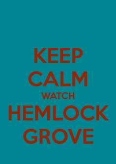 KEEP CALM WATCH HEMLOCK GROVE