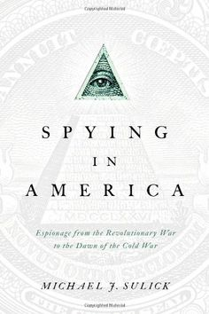 Spying in America: Espionage from the Revolutionary War to the Dawn of the Cold War by Michael J. Sulick, http://www.amazon.com/dp/1589019261/ref=cm_sw_r_pi_dp_Hn.grb0TKXTMT