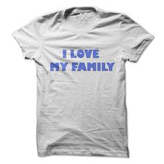 I love my family, Order Here ==> https://www.sunfrog.com/LifeStyle/I-love-my-family-52801164-Guys.html?9410 #birthdaygifts #xmasgifts #christmasgifts