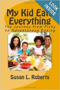 My Kid Eats Everything: The Journey from Picky to Adventurous Eating: Susan L. Roberts M.Div.: 9780984684700: Amazon.com: Books