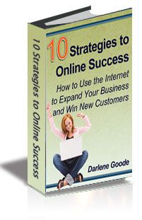 10 Strategies to Online Success: How to Use the Internet to Expand Your Business & Win New Customers, by Darlene Goode