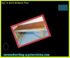 Easy To Build Workbench Plans 154551 - Woodworking Plans and Projects!