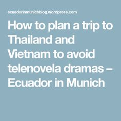 How to plan a trip to Thailand and Vietnam to avoid telenovela dramas – Ecuador in Munich