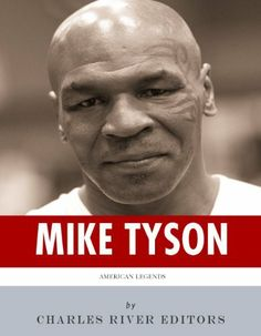 American Legends: The Life of Mike Tyson by Charles River Editors. $4.11. 44 pages. Author: Charles River Editors