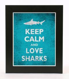 Keep Calm and Love Sharks 8X10 Print by sanasini on Etsy, $8.00