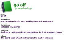 #phrasalverbs.pl, word: #go off, explanation: stop working electric, stop working electronic equipment, translation: wyłączać się, gasnąć