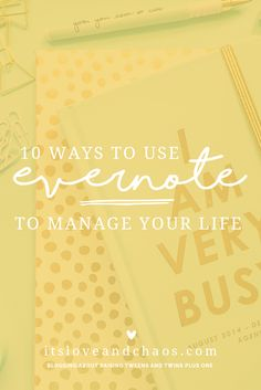 10 Ways To Use Evernote To Manage Your Life Business + Personal - It's Love + Chaos