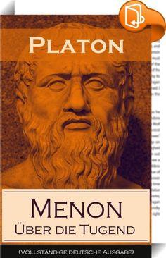"""Menon - Über die Tugend (Vollständige deutsche Ausgabe)    :  Dieses eBook: """"Menon - Über die Tugend (Vollständige deutsche Ausgabe)"""" ist mit einem detaillierten und dynamischen Inhaltsverzeichnis versehen und wurde sorgfältig korrekturgelesen. Der Menon ist ein in Dialogform verfasstes Werk des griechischen Philosophen Platon. Den Inhalt bildet ein fiktives, literarisch gestaltetes Gespräch. Platons Lehrer Sokrates diskutiert mit dem vornehmen Thessalier Menon von Pharsalos, der sich ..."""