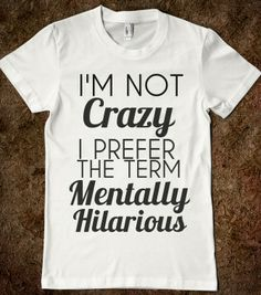 i'm not crazy i prefer the term mentally hilarious - glamfoxx.com - Skreened T-shirts, Organic Shirts, Hoodies, Kids Tees, Baby One-Pieces a...