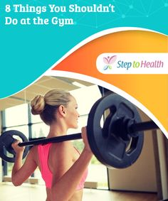 8 Things You Shouldn't Do at the #Gym   If you go to the gym on a #regular basis, you #probably have your own set of #habits – just take care to know whether or not they're the right ones.