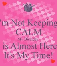 I'm Not Keeping CALM My Birthday is Almost Here It's My Time! Another original poster design created with the Keep Calm-o-matic. Buy this design or create your own original Keep Calm design now. Keep Calm My Birthday, Its Almost My Birthday, Its My Birthday Month, May Birthday, Birthday Ideas, Husband Birthday, Birthday Pins, Birthday Stuff, Birthday Design