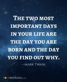 """""""The two most important days in your life are the day you are born and the day you find out why."""" Mark Twain #quotes #life #marktwain"""