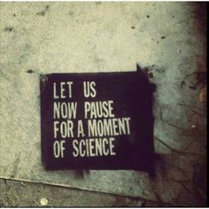 Now let us pause for a moment of science. YAAAS… – Science and Nature Science Quotes, Science Humor, Life Science, Science And Nature, Physics Humor, Weird Science, Science Facts, Science Resources, Science Lessons