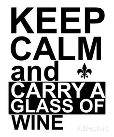 KEEP CALM AND CARRY A GLASS OF WINE