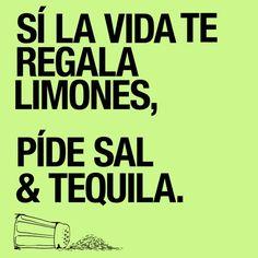 Si la vida te regala limones... Pide sal y #Tequila... #Citas #Frases @Candidman