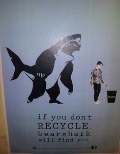 If you don't recycle, bearshark will find you.