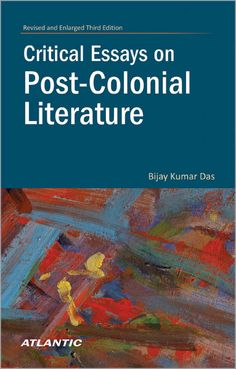 post colonial essay History is written by the victors post-colonial criticism is similar to cultural studies, but it assumes a unique perspective on literature and politics that.