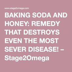 BAKING SODA AND HONEY: REMEDY THAT DESTROYS EVEN THE MOST SEVER DISEASE! – Stage2Omega