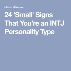 24 'Small' Signs That You're an INTJ Personality Type