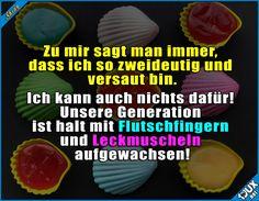 Wir können auch nix dafür! :P  #Leckmuschel #Flutschfinger #Leckmuscheln #Kindheit #Kindheitsmomente #Sprüche #lustigeSprüche #Humor #lustig #Jodel #lustigeBilder