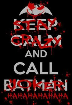Stay Crazy and Call Joker HAHAHAHAHAHA, Keep Calm and Call Batman
