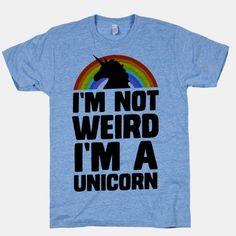 I'm Not Weird I'm a Unicorn | HUMAN | T-Shirts, Tanks, Sweatshirts and Hoodies