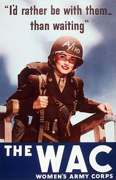 "than waiting"" ~ WWII recruitment poster for the Women's Army Corps."