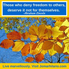 """""""Those who deny freedom to others, deserve it not for themselves."""" -Abraham Lincoln  Live marvellously. Visit Jomarhilario.com Hilario, Abraham Lincoln, Freedom, Thoughts, World, Day, Prints, Poster, Painting"""
