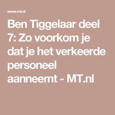Ben Tiggelaar deel 7: Zo voorkom je dat je het verkeerde personeel aanneemt - MT.nl
