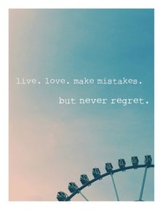 Live. Love. Make mistakes. But never regret #quote #ferriswheel