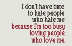 I don't have time to hate people....