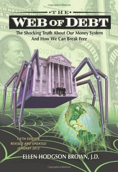 Web of Debt: The Shocking Truth about Our Money System and How We Can Break Free by Ellen Hodgson Brown Illuminati, John Todd, Banks, Post Bank, Private Banking, Emotion, Break Free, Debt, Industrial Revolution