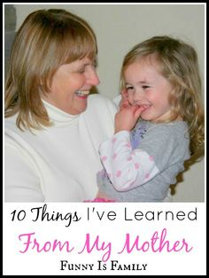 """10 Things I've Learned From My Mother, including the life lesson """"Be a good friend, and you will have good friends."""""""