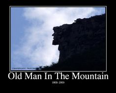 Old Man in the Mountain, Franconia Notch, NH.  His face fell down in 2003, but this was a site us kids always loved to see whenever we took that drive.
