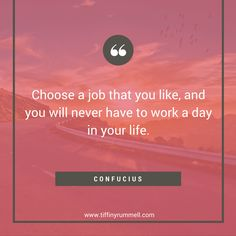 """Choose a job that you like, and you will never have to work a day in your life."" Quote by Confucius. Business and motivational quotes for online entrepreneurs, direct sales, and network marketers. Visit my site for free training to get more leads online or ""pin"" to save for later."