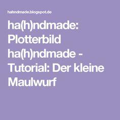 ha(h)ndmade: Plotterbild ha(h)ndmade - Tutorial: Der kleine Maulwurf