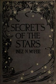 Secrets of the stars  by Inez N. McFee ... Published 1922 by Thomas Y. Crowell company in New York .  Written in English.