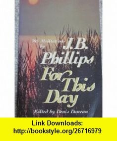 For This Day 365 Meditations (9780849930386) J. B. Phillips , ISBN-10: 0849930383  , ISBN-13: 978-0849930386 ,  , tutorials , pdf , ebook , torrent , downloads , rapidshare , filesonic , hotfile , megaupload , fileserve